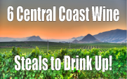 6 Central Coast Wine Steals to Drink Up!