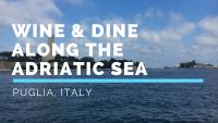 Puglia: Wine and Dine Along the Adriatic Sea (VIDEO)